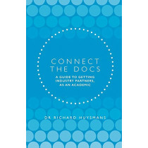 Connect the Docs: A guide to getting Industry partners, as an academic by Dr Richard Dean Huysmans, 9780648281221