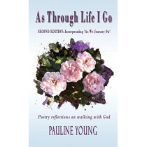 As Through Life I Go: Poetry reflectons on walking with God by Pauline Young, 9780648286905