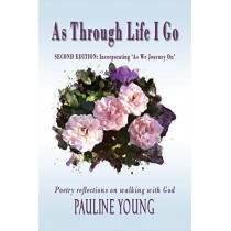 As Through Life I Go: Poetry Reflections on Walking with God by Pauline Young, 9780648298526