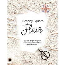 Granny Square Flair UK Terms Edition: 50 Fresh, Modern Variations of the Classic Crochet Square by Shelley Husband, 9780648349709