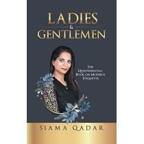 Ladies & Gentlemen: The Quintessential Book on Modern Etiquette by Siama Qadar, 9780648354468