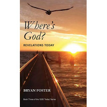 Where's God? Revelations Today by Bryan Foster, 9780648400103