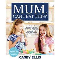 Mum, Can I Eat This?: A Collection of My Recipes to Share with Anyone Who Requires Lowfructose, Low Fodmap, Sucrose Free, Gluten Free, and Low or No Lactose by Casey Ellis, 9780648402480