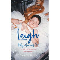 Leigh, My Amazing Son: He Carried His Disability with Grace and Dignity by Charlene McIver, 9780648417828