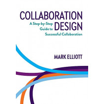 Collaboration Design: A Step-By-Step Guide to Successful Collaboration by Mark Elliott, 9780648439820
