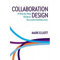 Collaboration Design: A Step-By-Step Guide to Successful Collaboration by Mark Elliott, 9780648439837