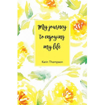 My Journey to Enjoying My Life: After the Pain There Is a Better Life Waiting for You. by Karin M Thompson, 9780648522904