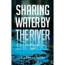 Sharing Water By the River: Poems of the Feast by Denham Grierson, 9780648566137