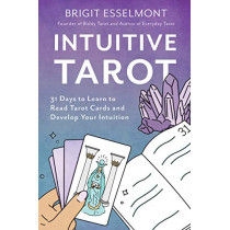 Intuitive Tarot: 31 Days to Learn to Read Tarot Cards and Develop Your Intuition by Brigit Esselmont, 9780648696773