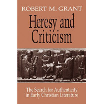 Heresy and Criticism: The Search for Authenticity in Early Christian Literature by Robert M. Grant, 9780664221683