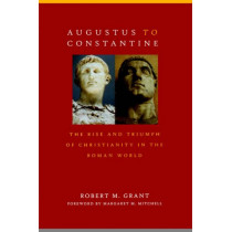 Augustus to Constantine: The Rise and Triumph of Christianity in the Roman World by Robert M. Grant, 9780664227722