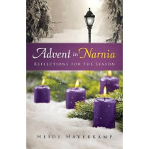 Advent in Narnia: Reflections for the Season by Heidi Haverkamp, 9780664261795