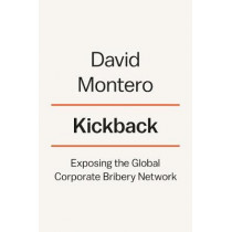 Kickback: Exposing the Global Corporate Bribery Network by David Montero, 9780670016471