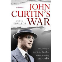 John Curtin: The Coming of War in the Pacific, and Reinventing Australia by John Edwards, 9780670073474