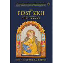 The First Sikh: The Life and Legacy of Guru Nanak by Nikky-Guninder Kaur Singh, 9780670088621
