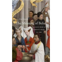 The Meaning of Belief: Religion from an Atheist's Point of View by Tim Crane, 9780674088832