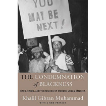 The Condemnation of Blackness: Race, Crime, and the Making of Modern Urban America, With a New Preface by Khalil Gibran Muhammad, 9780674238145
