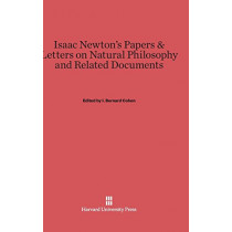 Isaac Newton's Papers & Letters on Natural Philosophy and Related Documents by I Bernard Cohen, 9780674332720