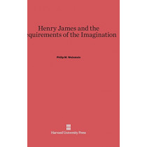 Henry James and the Requirements of the Imagination by Professor Philip M Weinstein, 9780674593510