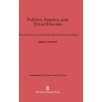 Politics, Science, and Dread Disease by Stephen P Strickland, 9780674594883