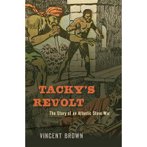Tacky's Revolt: The Story of an Atlantic Slave War by Vincent Brown, 9780674737570