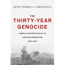 The Thirty-Year Genocide: Turkey's Destruction of Its Christian Minorities, 1894-1924 by Benny Morris, 9780674916456