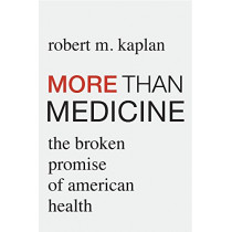 More than Medicine: The Broken Promise of American Health by Robert M. Kaplan, 9780674975903