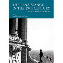The Renaissance in the 19th Century: Revision, Revival, and Return by Lina Bolzoni, 9780674981027