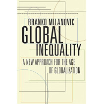 Global Inequality: A New Approach for the Age of Globalization by Branko Milanovic, 9780674984035
