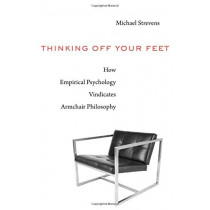 Thinking Off Your Feet: How Empirical Psychology Vindicates Armchair Philosophy by Michael Strevens, 9780674986527