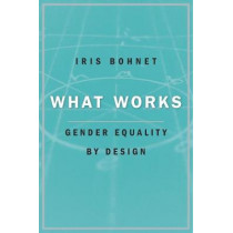 What Works: Gender Equality by Design by Iris Bohnet, 9780674986565