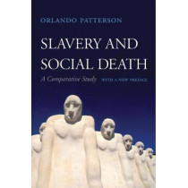Slavery and Social Death: A Comparative Study, With a New Preface by Orlando Patterson, 9780674986909