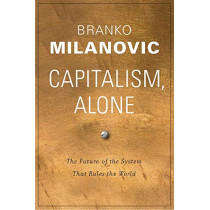 Capitalism, Alone: The Future of the System That Rules the World by Branko Milanovic, 9780674987593