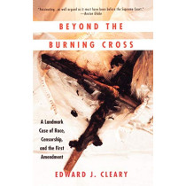 Beyond the Burning Cross: A Landmark Case of Race, Censorship, and the First Amendment: Vintage Books Edition by Edward J. Cleary, 9780679747031