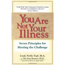 You Are Not Your Illness: Seven Principles for Meeting the Challenge by Linda Topf, 9780684801247