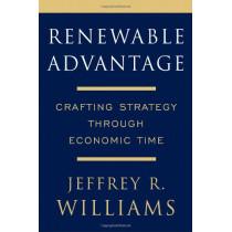 Renewable Advantage: Creating Your Future Through Economic Time by Jeffrey R. Williams, 9780684833699