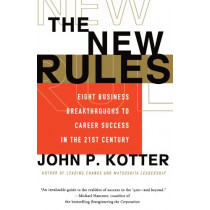 The New Rules: Eight Business Breakthroughs to Career Success in the 21st Century by John P. Kotter, 9780684834252