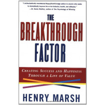 The Breakthrough Factor: Creating Success and Happiness Through a Life of Value by Henry Marsh, 9780684847986