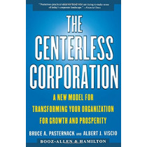 The Centerless Corporation: Transforming Your Organization for Growth and Prosperity in the New Millennium by Bruce A. Pasternack, 9780684851990