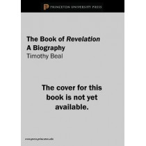 The Book of Revelation: A Biography by Timothy Beal, 9780691145839