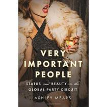 Very Important People: Status and Beauty in the Global Party Circuit by Ashley Mears, 9780691168654