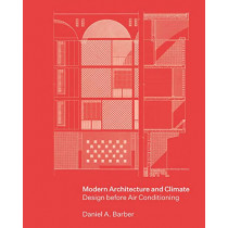 Modern Architecture and Climate: Design before Air Conditioning by Daniel A. Barber, 9780691170039