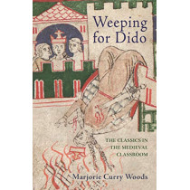 Weeping for Dido: The Classics in the Medieval Classroom by Marjorie Curry Woods, 9780691170800