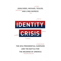 Identity Crisis: The 2016 Presidential Campaign and the Battle for the Meaning of America by John Sides, 9780691174198