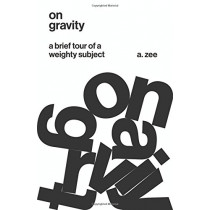 On Gravity: A Brief Tour of a Weighty Subject by Anthony Zee, 9780691174389