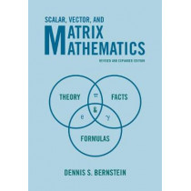 Scalar, Vector, and Matrix Mathematics: Theory, Facts, and Formulas - Revised and Expanded Edition by Dennis S. Bernstein, 9780691176536