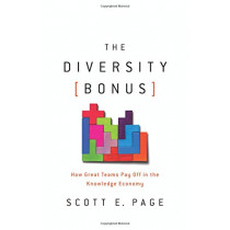 The Diversity Bonus: How Great Teams Pay Off in the Knowledge Economy by Scott E. Page, 9780691176888