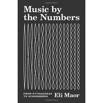 Music by the Numbers: From Pythagoras to Schoenberg by Eli Maor, 9780691176901