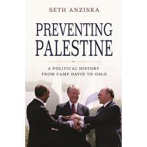 Preventing Palestine: A Political History from Camp David to Oslo by Seth Anziska, 9780691177397