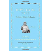 How to Be Free: An Ancient Guide to the Stoic Life by Epictetus, 9780691177717
